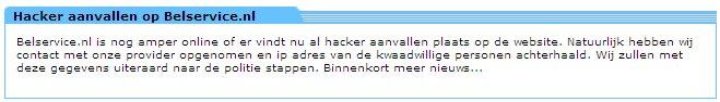 Belservice.nl is nog amper online of er vindt nu al hacker aanvallen plaats op de website. Natuurlijk hebben wij contact met onze provider opgenomen en ip adres van de kwaadwillige personen achterhaald. Wij zullen met deze gegevens uiteraard naar de politie stappen. Binnenkort meer nieuws...